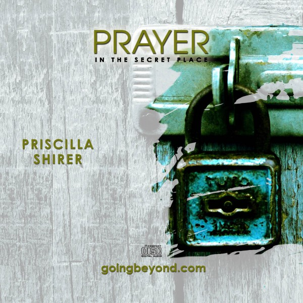 """""""Prayer in the Secret Place"""" with Priscilla Shirer"""